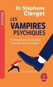 Stéphane Clerget - Les vampires psychiques - Comment les reconnaître, comment leur échapper.
