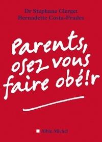 Stéphane Clerget et Bernadette Costa-Prades - Parents, osez vous faire obéir !.