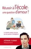 Stéphane Clerget - Réussir à l'école : une question d'amour ?.