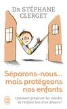 Stéphane Clerget - Séparons-nous... mais protégeons nos enfants.