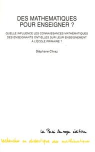 Stéphane Clivaz - Des mathématiques pour enseigner ? - Quelle influence les connaissances mathématiques des enseignants ont-elles sur leur enseignement à l'école primaire ?.