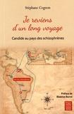 Stéphane Cognon - Je reviens d'un long voyage - Candide au pays des schizophrènes.
