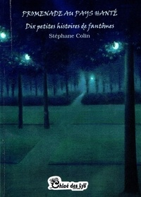 Stéphane Colin - Promenade au pays hanté - Dix petites histoires de fantômes.