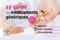 Stéphane Cornec et Laurent Chouchana - Le guide des médicaments génériques - Indications, contre-indications, effets indésirables.