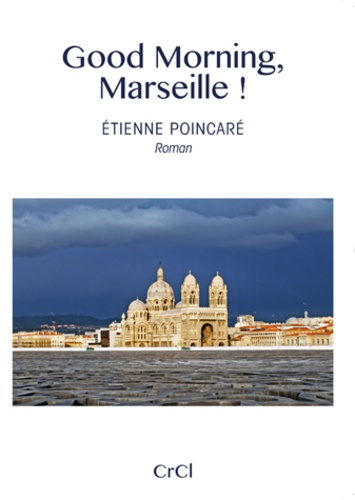 Good Morning, Marseille !. Etienne Poincaré