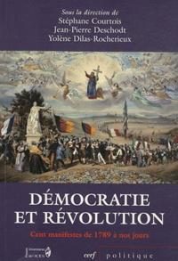 Stéphane Courtois et Jean-Pierre Deschodt - Démocratie et révolution de 1789 à nos jours - Cent manifestes.