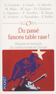 Stéphane Courtois et Joachim Gauck - Du passé faisons table rase ! - Histoire et mémoire du communisme en Europe.