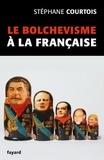 Stéphane Courtois - Le bolchevisme à la française.