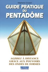 Stéphane Crussol - Guide pratique du Pentadôme - Agissez à distance grâce aux pouvoirs des ondes de formes.
