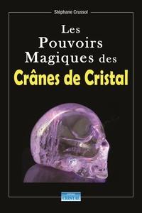Stéphane Crussol - Les Pouvoirs Magiques des Crânes de Cristal.