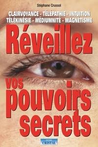 Stéphane Crussol - Réveillez vos pouvoirs secrets.