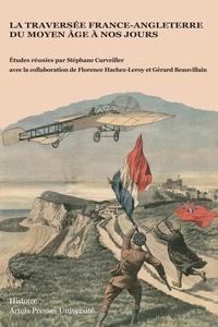 Stéphane Curveiller - La traversée France-Angleterre du Moyen Age à nos jours.
