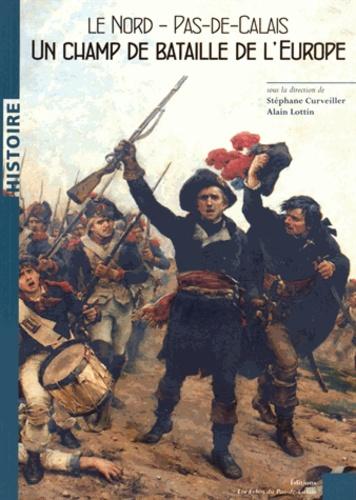 Stéphane Curveiller et Alain Lottin - Le Nord-Pas-de-Calais, un champ de bataille de l'Europe.