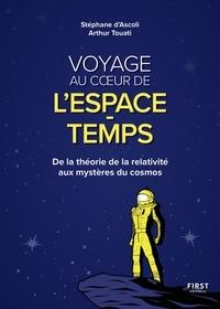 Stéphane d' Ascoli et Arthur Touati - Voyage au coeur de l'espace-temps - De la théorie de la relativité aux mystères du cosmos.