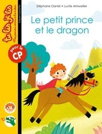Stéphane Daniel et Lucile Ahrweiller - Le petit prince et le dragon.