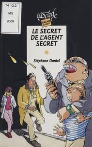 Stéphane Daniel - Le secret de l'agent secret.