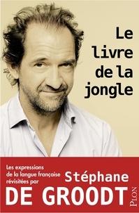 Stéphane De Groodt - Le livre de la jongle.