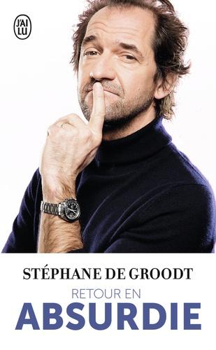 Stéphane De Groodt - Retour en absurdie.