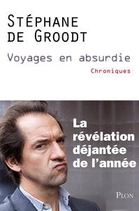 Stéphane De Groodt - Voyages en absurdie.