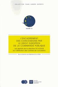 Stéphane de La Rosa - L'encadrement des concessions par le droit européen de la commande publique - Les apports de la directive 2014/23/UE sur l'attribution des contrats de concession.