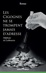Stéphane De Lobkowicz - Les cigognes ne se trompent jamais d'adresse.