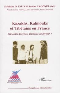 Stéphane de Tapia et Samim Akgönül - Kazakhs, Kalmouks et Tibétains en France - Minorités discrètes, diasporas en devenir ?.