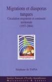 Stéphane De Tapia - Migrations et diasporas turques - Circulation migratoire et continuitén territoriale (1957-2004).