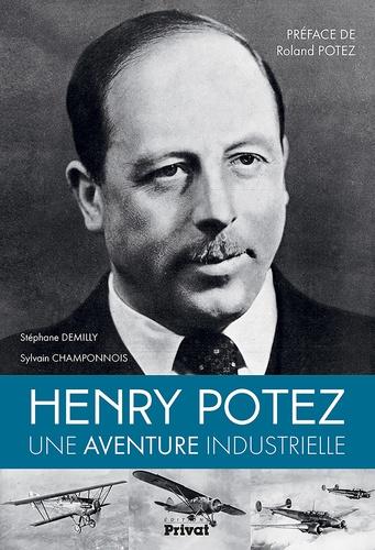 Stéphane Demilly et Sylvain Champonnois - Henry Potez - Une aventure industrielle.
