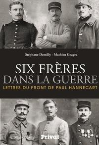 Stéphane Demilly et Mathieu Geagea - Six frères dans la guerre - Lettres du front de Paul Hannecart.