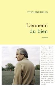 Stéphane Denis - L'ennemi du bien.