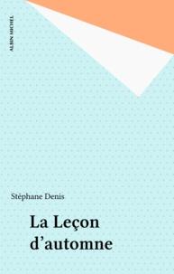 Stéphane Denis - La Leçon d'automne - Jeux et enjeux de François Mitterrand.