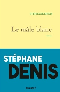Stéphane Denis - Le mâle blanc - roman.