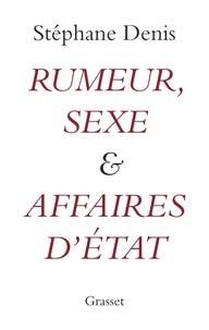 Stéphane Denis - Rumeur, sexe et affaires d'Etat.