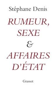 Stéphane Denis - Rumeurs, sexe et affaires d'Etat.