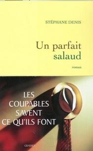 Stéphane Denis - Un parfait salaud.