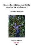 Stéphane Dervaux - Une éducation martiale contre la violence ? - Du coeur au corps.