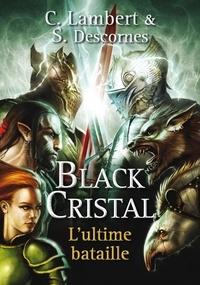 Stéphane Descornes et Christophe Lambert - Black cristal Tome 3 : L'ultime bataille.