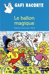 Stéphane Descornes et  Mérel - Le ballon magique.