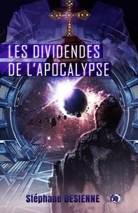 Stéphane Desienne - Les dividendes de l'Apocalypse.