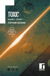 Stéphane Desienne - Toxic Saison 2 : Volume 1 - Episodes 1, 2, 3.