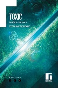Stéphane Desienne - Toxic Saison 3 : Volume 1 - Episodes 1, 2, 3.