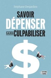 Stéphane Desjardins - Savoir dépenser sans culpabiliser.