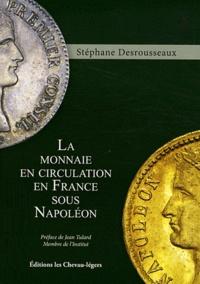 Stéphane Desrousseaux - La monnaie en circulation en France sous Napoléon.