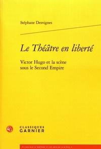 Le théâtre en liberté - Victor Hugo et la scène sous le Second Empire.pdf