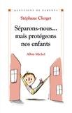 Stéphane Docteur Clerget - Séparons-nous... mais protégeons nos enfants.