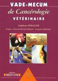 Stéphane Doliger - Vade-Mecum de Cancérologie vétérinaire.