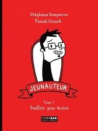 Stéphane Dompierre et Pascal Girard - Jeunauteur Tome 1 : Souffrir pour écrire.