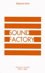 Stéphane Dorin - Sound Factory - Musique et logiques de l'industrialisation.