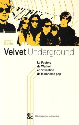 Stéphane Dorin - Velvet Underground - La Factory de Warhol et l'invention de la bohème pop.