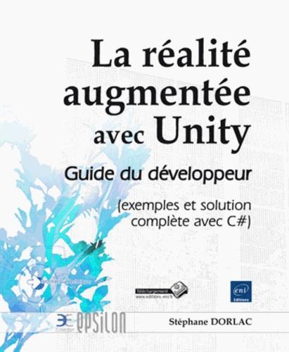 Stéphane Dorlac - La réalité augmentée avec Unity - Guide du développeur (exemples et solution complète avec C#).